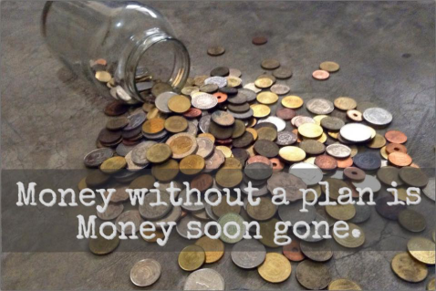Money without a plan, is money soon gone